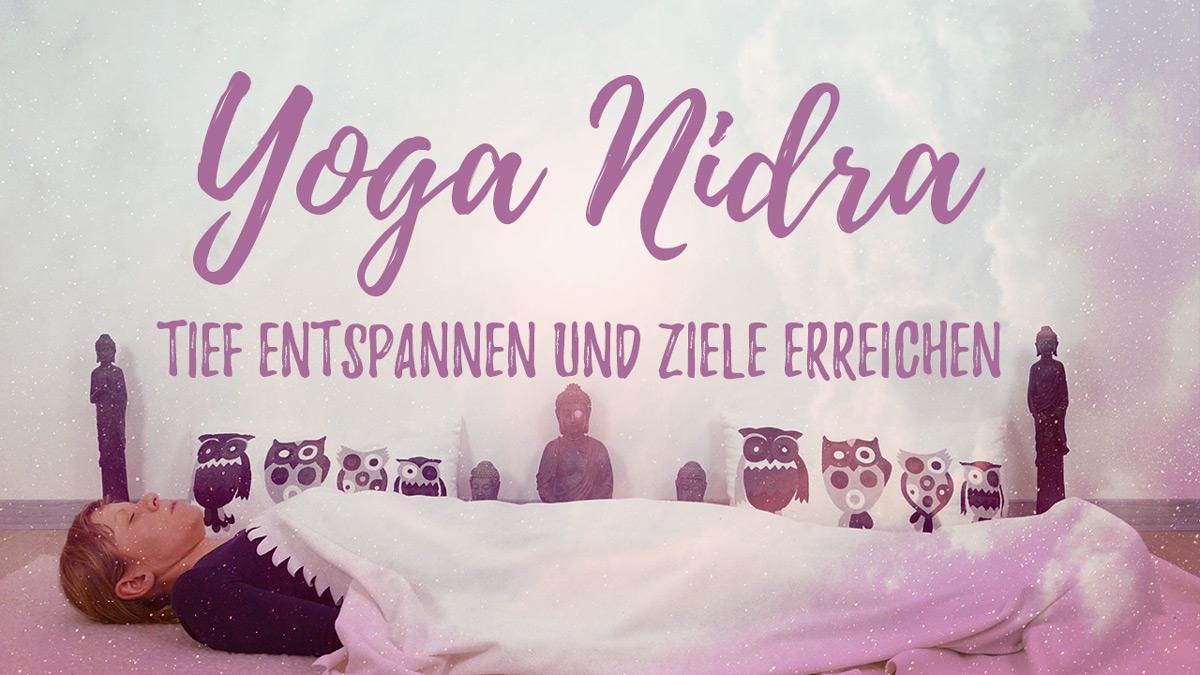 Yoga Nidra - Ziele erreichen - geführte Meditation zur Tiefenentspannung
