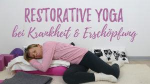 Restorative Yoga bei Erkältung, Krankheit und Erschöpfung