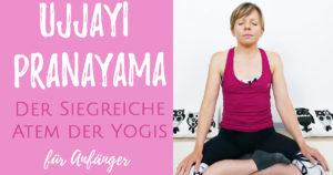 Ujjayi Pranayama – der siegreiche Atem