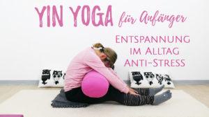 Yin Yoga für entspannten Rücken und entspannten Alltag