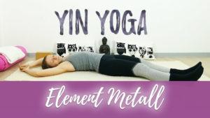 Yin Yoga Element Metall - Sequenz für Lunge und Dickdarm