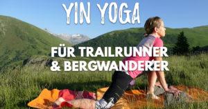 Yin Yoga für Trailläufer und Bergwanderer
