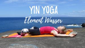 Yin Yoga für das Wasser Element - Meridiane Niere und Blase