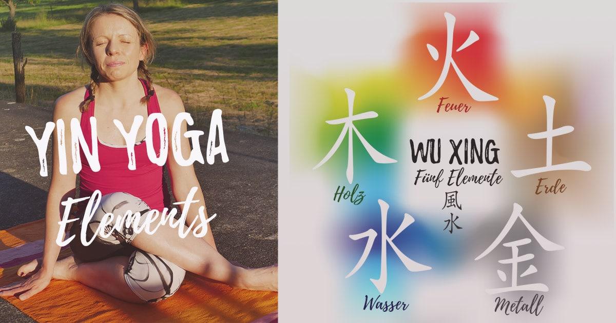 Yin Yoga Elements - Yin Yoga im Zeichen der 5 Elemente
