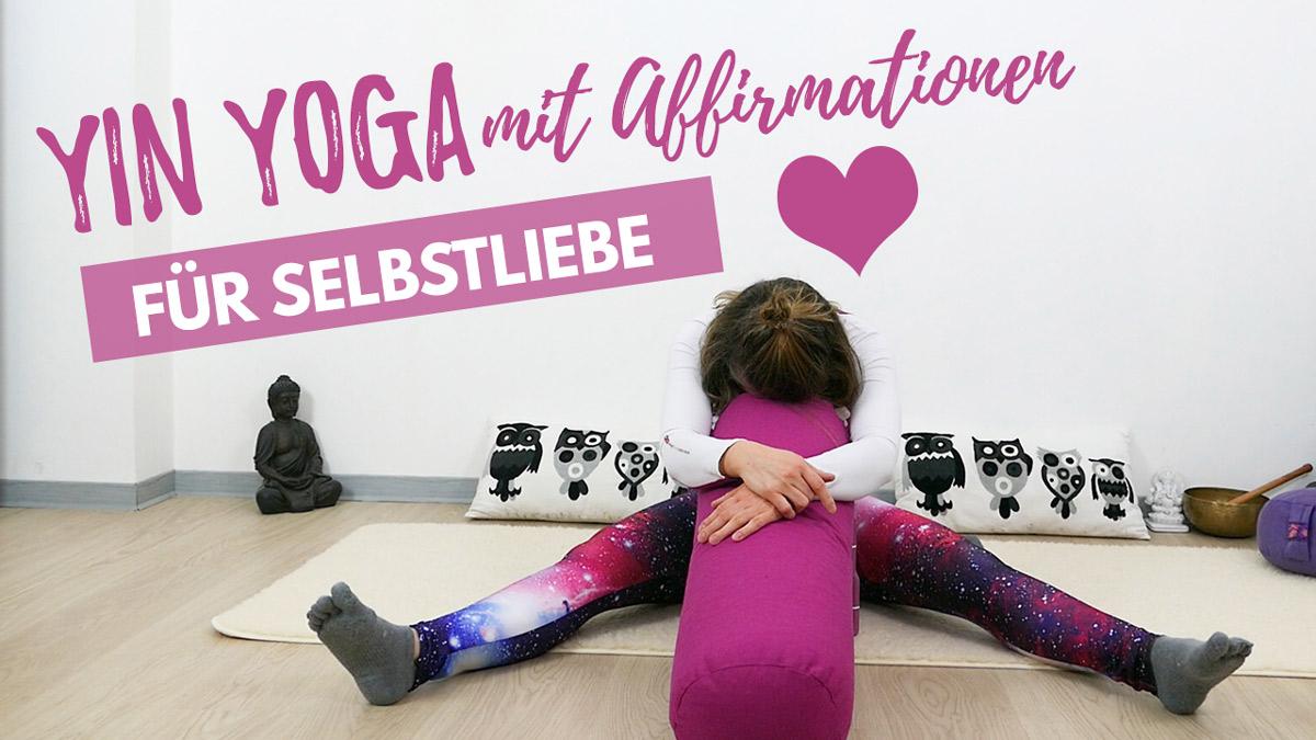 Yin Yoga für Selbstliebe (mit Affirmationen)