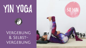 Yin Yoga für Vergebung & Selbstvergebung
