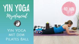 Detox Myofascial Yin Yoga mit dem Pilates Ball