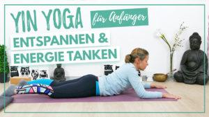 Yin Yoga für Anfänger - Entspannen und Energie tanken