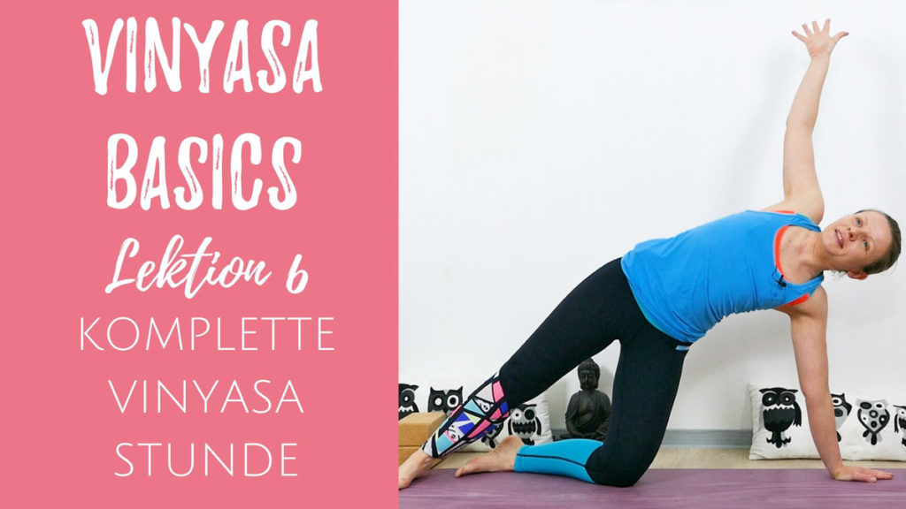 Vinyasa Basics 6 - Deine erste Vinyasa Stunde