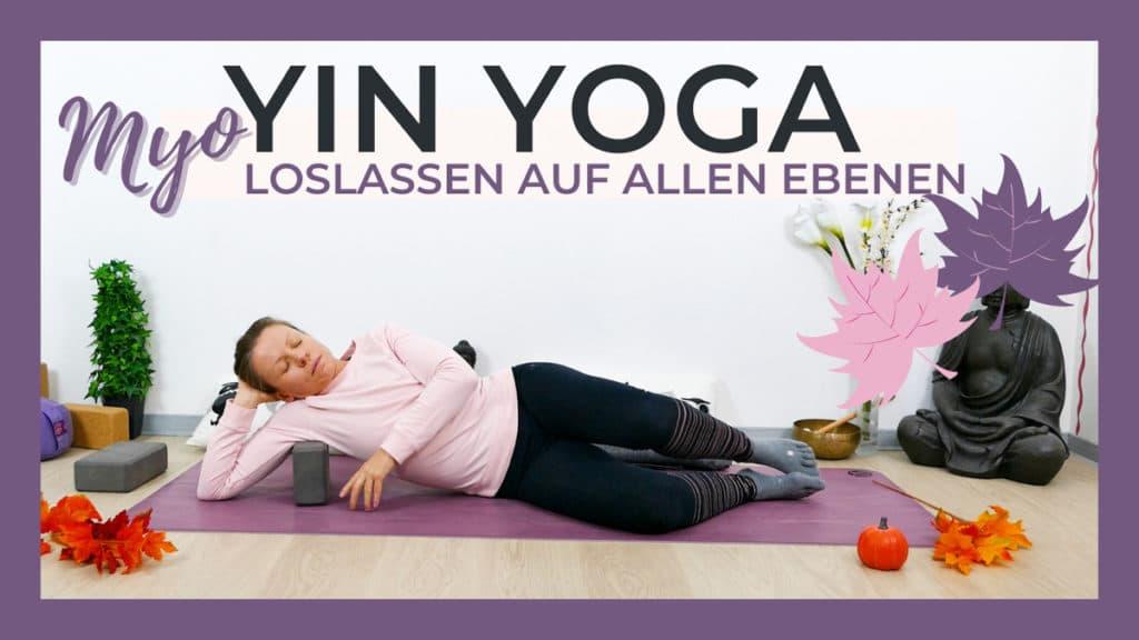 Yin Yoga & Myofascial Release - Loslassen auf allen Ebenen