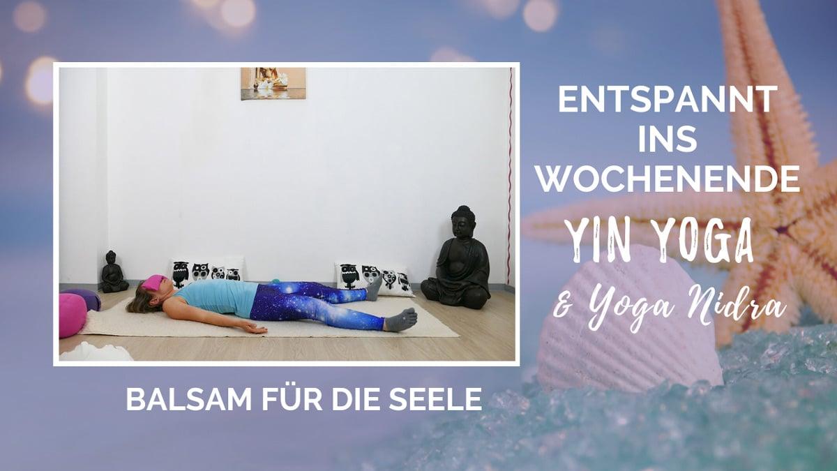 Entspannt ins Wochenende: Yin Yoga & Yoga Nidra - Balsam für die Seele