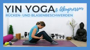 Yin Yoga & Akupressur bei Rücken und Blasenbeschwerden