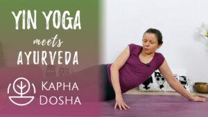 Yin Yoga meets Ayurveda: Kapha Dosha