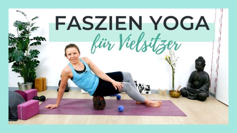 Faszien Yoga für Vielsitzer