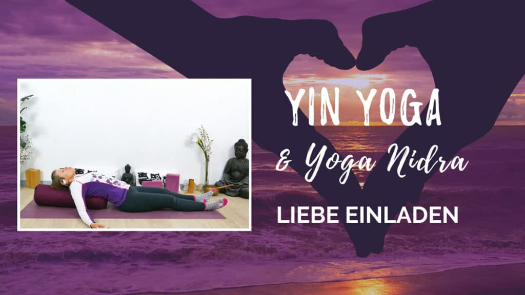 Yin Yoga und Yoga Nidra: Liebe einladen