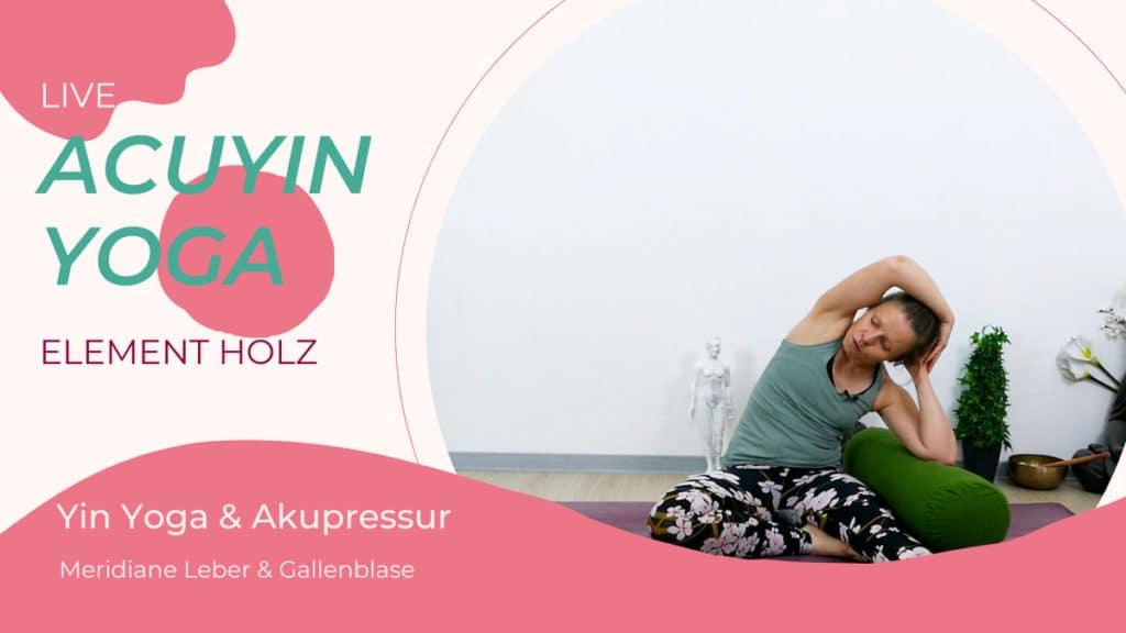 AcuYin Yoga Element Holz (Leber & Gallenblase)