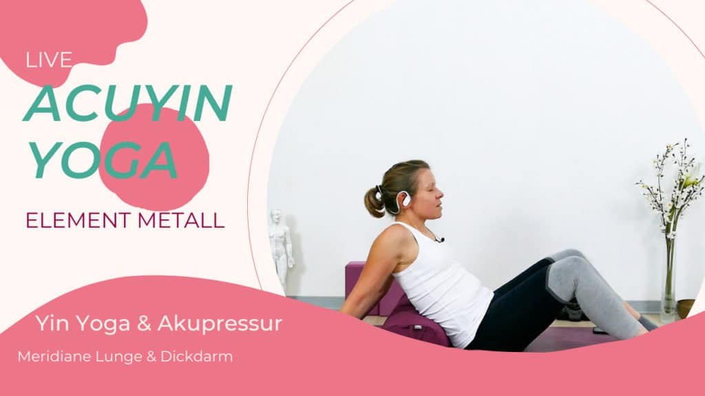 AcuYin Yoga Element Metall (Lunge & Dickdarm)