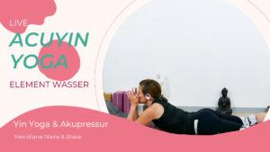 AcuYin Yoga Element Wasser (Niere & Blase)