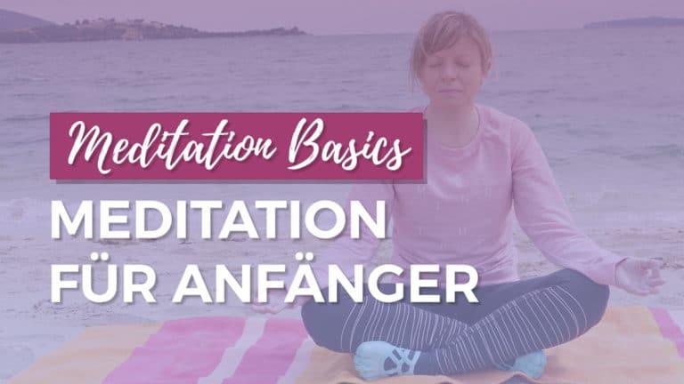 Meditation Basics: Meditation für Anfänger